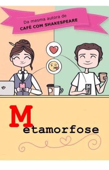 Metamorfose [ SERÁ RETIRADO A PARTIR DE 28/04]