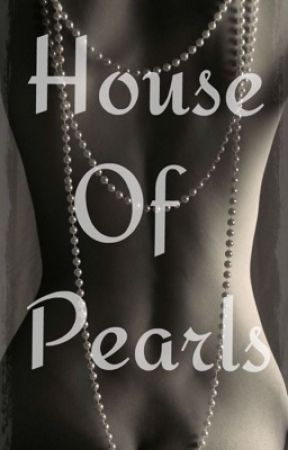 House Of Pearls (ON HOLD) by _TheDuchess_