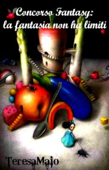 Concorso Fantasy-La fantasia non ha limiti by TeresaMaio