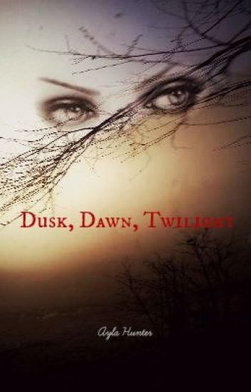 Dusk, Dawn, Twilight