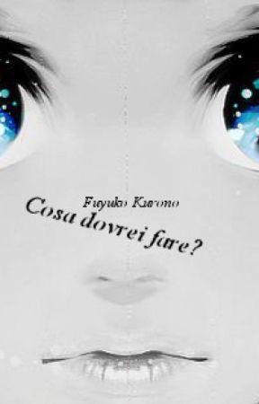 Cosa dovrei fare? by FuyukoKurono