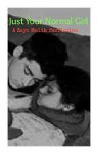 Just Your Normal Girl- A Zayn Malik fanfiction by JanelZayn1D