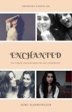 Enchanted (Camren) *Em Revisão*  by Semiharmonizer