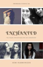 Enchanted (Camren) by Semiharmonizer