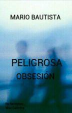 Peligrosa Obsesión 'Mario Bautista y Tú' by fannymc_