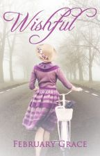Wishful: A Collection of Works by FebruaryGrace