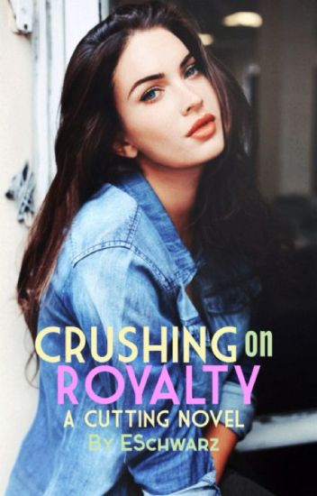 Crushing on Royalty (The Cuttings #1) [To Be Reconstructed]