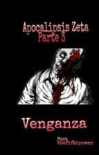 Apocalipsis Zeta - Parte 3: Venganza..., écrit par thefifthpower