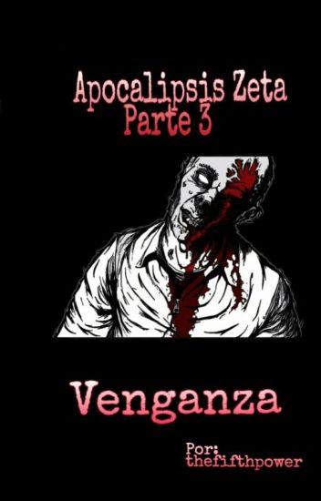 Apocalipsis Zeta - Parte 3: Venganza...
