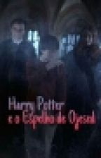 Harry Potter e o Espelho de Ojesed by MonicaMirela934