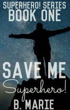 Save Me Superhero! by B-Marie