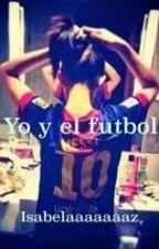 Yo y el fútbol by isabelaaaaaaaz