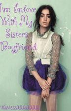 I'm In Love With My Sisters Boyfriend by vanessaaaaaaa