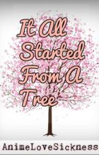 It All Started From A Tree -ON HOLD- by AnimeLoveSickness