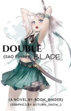 Double Blade (Sword Art Online FanFic) by book_binder