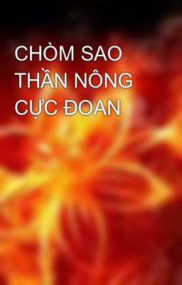 CHÒM SAO THẦN NÔNG CỰC ĐOAN