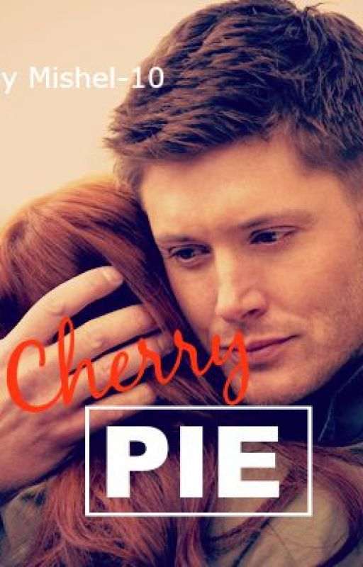 Cherry Pie - A Supernatural Fanfic by Mishel-10