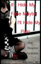 If I Hide My Face, Maybe I'll Hide My Pain -A One Direction Fanfiction- by Kittyham_1D