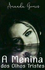 A Menina Dos Olhos Tristes by AmandaGomes12