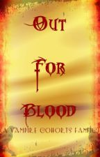 Out For Blood (A Vampire Cohorts FanFic) ON HOLD by luvNlifeNtliterature