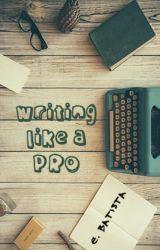 Writing like a PRO by erikasbat