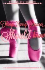 Things Every Dancer Should Know by Life_of2_Dancers