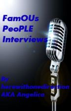 FamOUs PeoPLE Interviews [UPDATES WHENEVER] by AwkwardlyAngelica