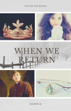 When We Return (a Peter Pevensie love story) UNDER MAJOR EDITING by SerenaChintalapati