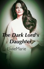 The Dark Lord's Daughter- Book One (A Harry Potter Fan Fic) by LiviieMarie