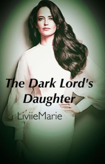 The Dark Lord's Daughter- Book One (A Harry Potter Fan Fic)