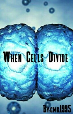 When Cells Divide by cmb1995