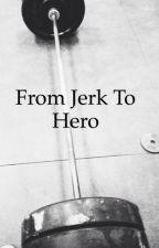 From Jerk to Hero by Slapshot12345