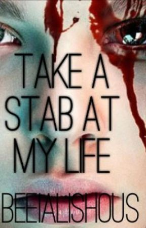 Take A Stab At My Life by Beeialishous