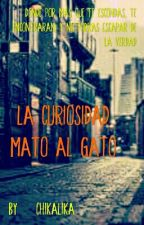 La curiosidad mato al gato by CHIKALIKA