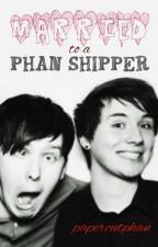 married to a phan shipper! by cathartichowell