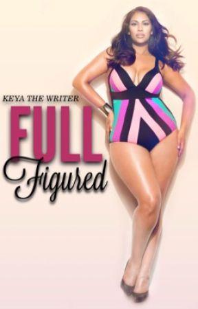 FULL FIGURED  by KeyaTheWriter