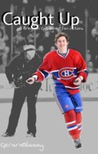 Caught Up - A Brendan Gallagher Story by egally11