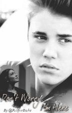 Don't Worry. I'm Here. (Justin Bieber Romance Story) by FellforBiebs