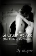 Si Crush At Ako ( The Pretend Girlfriend) by lil_gene
