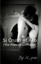 Si Crush At Ako ( The Pretend Girlfriend) by lil_gene