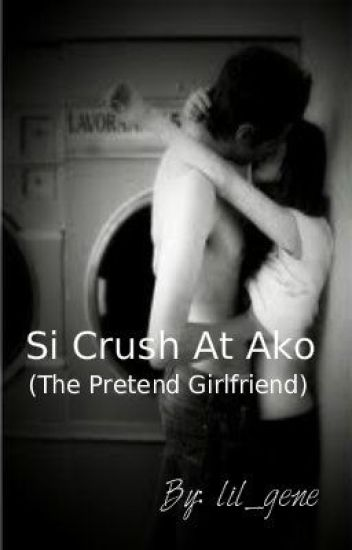 Si Crush At Ako ( The Pretend Girlfriend)
