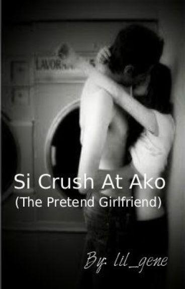 Si Crush At Ako ( The Pretend Girlfriend)