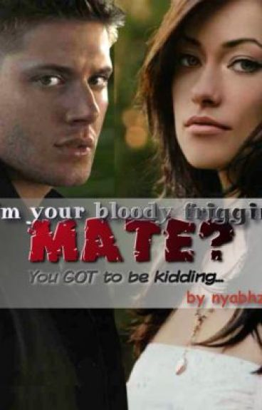 I'm your bloody friggin' mate? You got to be joking...