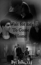 Wait For me to Come Home by lulu_123
