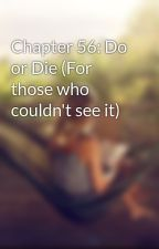Chapter 56: Do or Die (For those who couldn't see it) by CJustMe