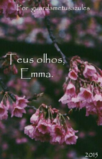 Teus olhos, Emma. (Romance lésbico) [EM REVISÃO E FINALIZAÇÃO]
