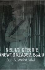 Newt's  Greenie (Book 1 of Newt X reader)(EDITING!) by A_Weird_Kiwi
