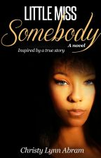 Little Miss Somebody: A novel by ChristyAbram