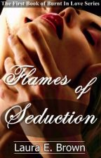 Flames Of Seduction- Book 1 by LauraEBrown