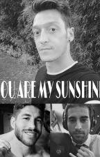You are my sunshine ✴ (Mesut Özil fanfic) by stellamesutozil